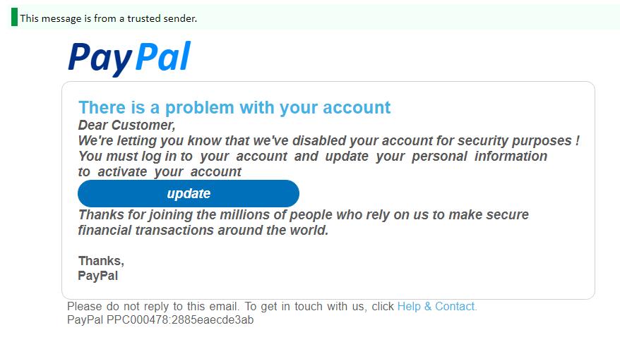 Това, което изглежда като съобщение от PayPal, всъщност е част от фишинг кампания. Бутонът Update води потребителя към фишинг сайт, който краде неговите данни за достъп до PayPal акаунта. Както се вижда от снимката, в конкретния случай дори вградената имейл защита срещу фишинг не може да засече атаката.